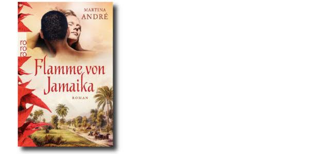 Für Fans von Martina Andrè : Neues eBook – Die Flamme von Jamaika