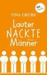 Lauter nackte Männer von Tina Grube