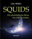 SQUIDS (Gesamtausgabe): Die phantastische Reise des Jake Forrester von Leo Aldan
