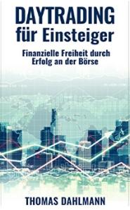 Daytrading für Einsteiger: Finanzielle Freiheit durch Erfolg an der Börse von Thomas Dahlmann