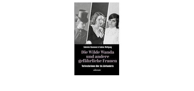 True Crime Storys: Wilde Wanda und andere Frauen als Verbrecher